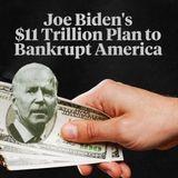 Joe Biden's $11 Trillion Plan To Bankrupt America
