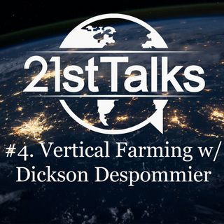 #4: Vertical Farming and the Future of Agriculture with Dickson Despommier - 21st Talks