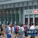 HSBC relocates London bosses to Hong Kong in Asia push | Hong Kong Free Press HKFP