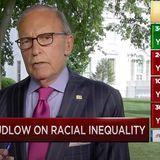 Larry Kudlow Dismisses Idea of Systemic Racism in U.S.