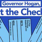 Governor Hogan, Cut the Checks!